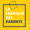 LA FABRIQUE DES PARENTS